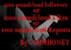 get 1000+ SOUND CLOUD followers or likes or Reposts