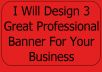 i will design 2 great professional banner for your bu... for $5