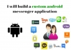 I will create a Custom Android messenger appilication for your business