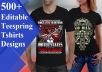 I will give you 500 plus High Quality Editable Tshirt Designs Template