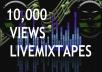 LiveMixTapes 10,000 VIEWS