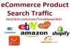 Send Amazon, eBay, Etsy, Alibaba, AliExpress, Shopify or any store 5000 search visitors