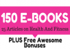 150 Of The Best E-Books & 25 Health And Fitness Articles With Resell Rights PLUS BONUSES!